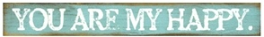 You Are My Happy | Handcrafted, Distressed Wood Sign