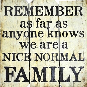 Remember As Far As Anyone Knows We Are A Nice Normal Family | Handcrafted, Distressed Wood Sign