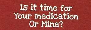 Is It Time For Your Medication Shirt Red
