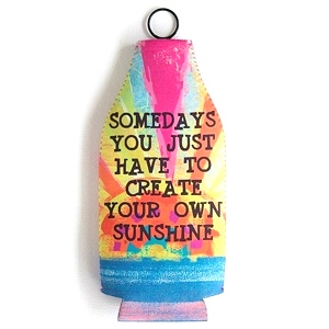 Create Your Own Sunshine - Bottle Cozy